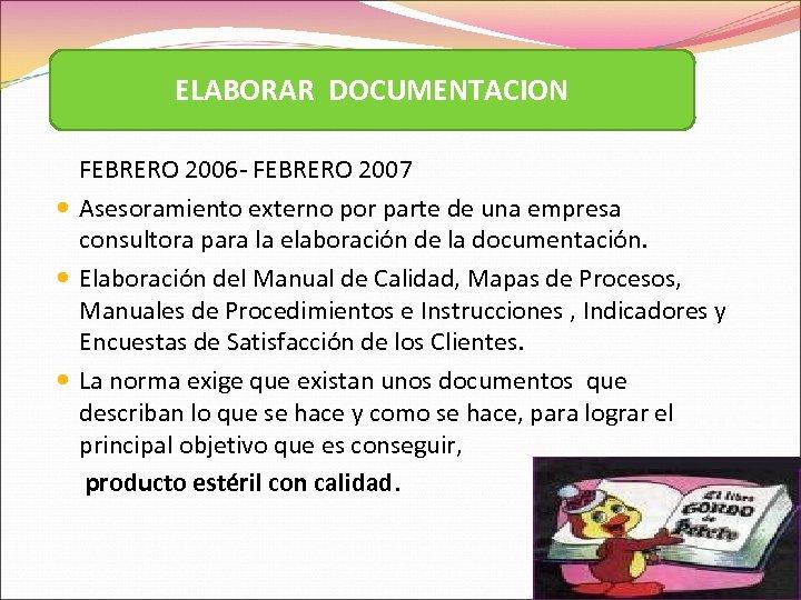 ELABORAR DOCUMENTACION FEBRERO 2006 - FEBRERO 2007 Asesoramiento externo por parte de una empresa