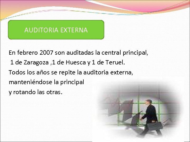 AUDITORIA EXTERNA En febrero 2007 son auditadas la central principal, 1 de Zaragoza ,