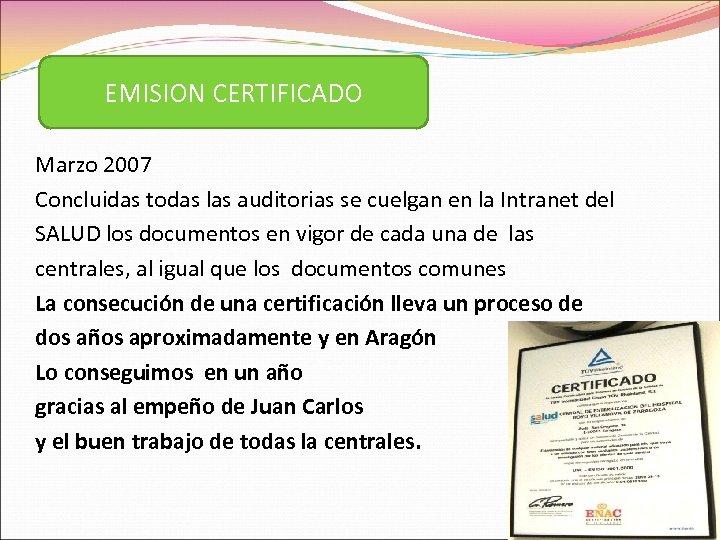 EMISION CERTIFICADO Marzo 2007 Concluidas todas las auditorias se cuelgan en la Intranet del