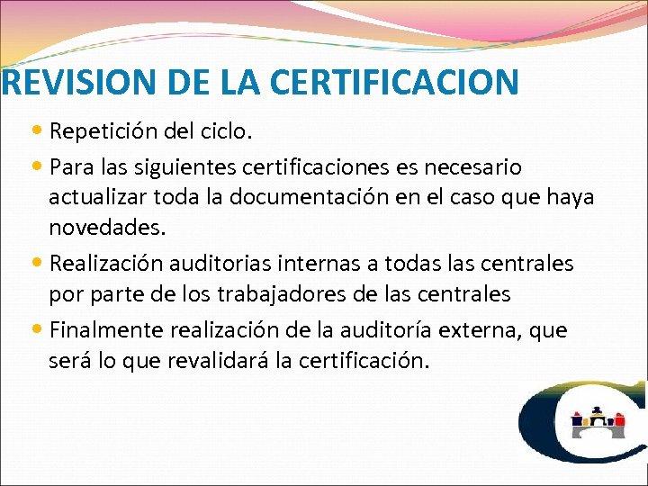 REVISION DE LA CERTIFICACION Repetición del ciclo. Para las siguientes certificaciones es necesario actualizar