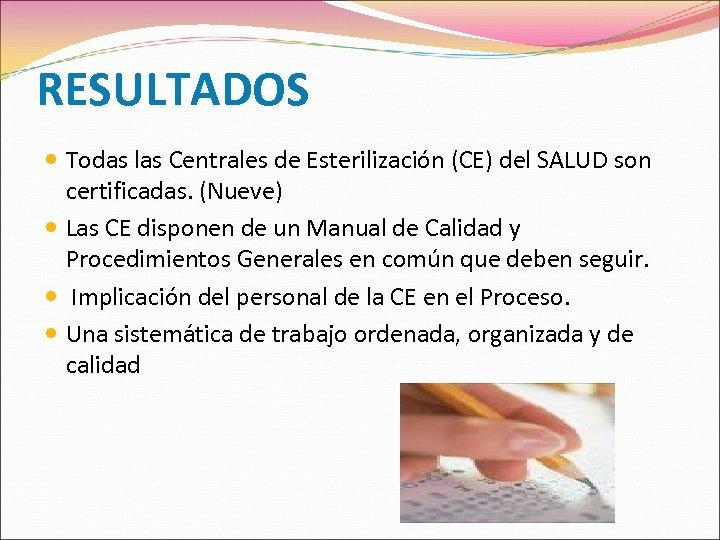 RESULTADOS Todas las Centrales de Esterilización (CE) del SALUD son certificadas. (Nueve) Las CE