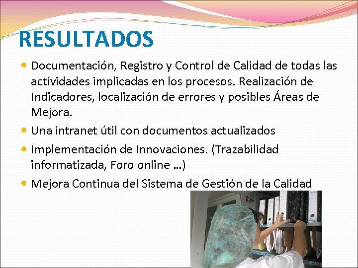 RESULTADOS Documentación, Registro y Control de Calidad de todas las actividades implicadas en los