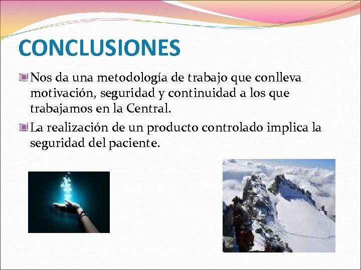 CONCLUSIONES Nos da una metodología de trabajo que conlleva motivación, seguridad y continuidad a
