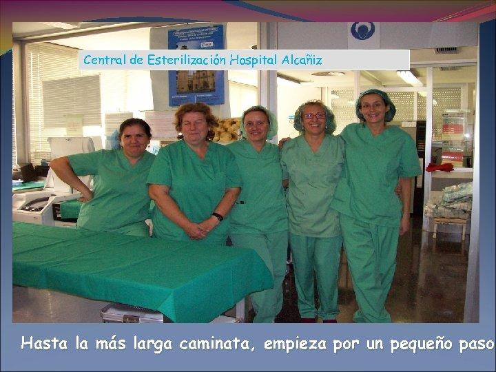 Central de Esterilización Hospital Alcañiz Hasta la más larga caminata, empieza por un pequeño