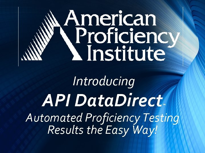 Introducing API Data. Direct ™ Automated Proficiency Testing Results the Easy Way!