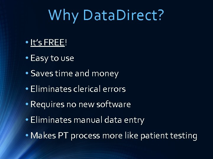 Why Data. Direct? • It's FREE! • Easy to use • Saves time and