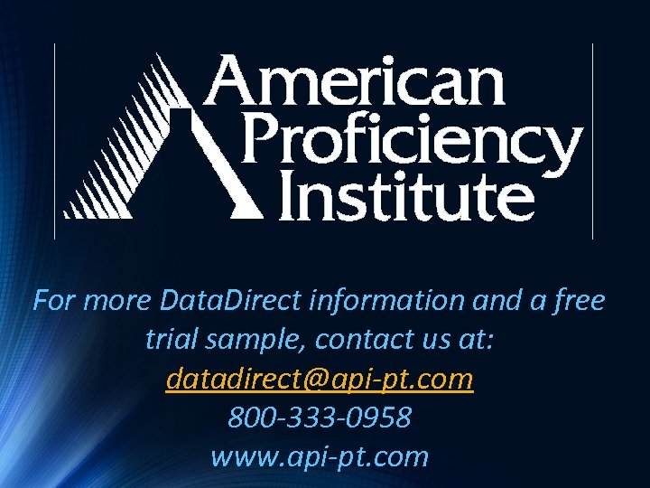 For more Data. Direct information and a free trial sample, contact us at: datadirect@api-pt.