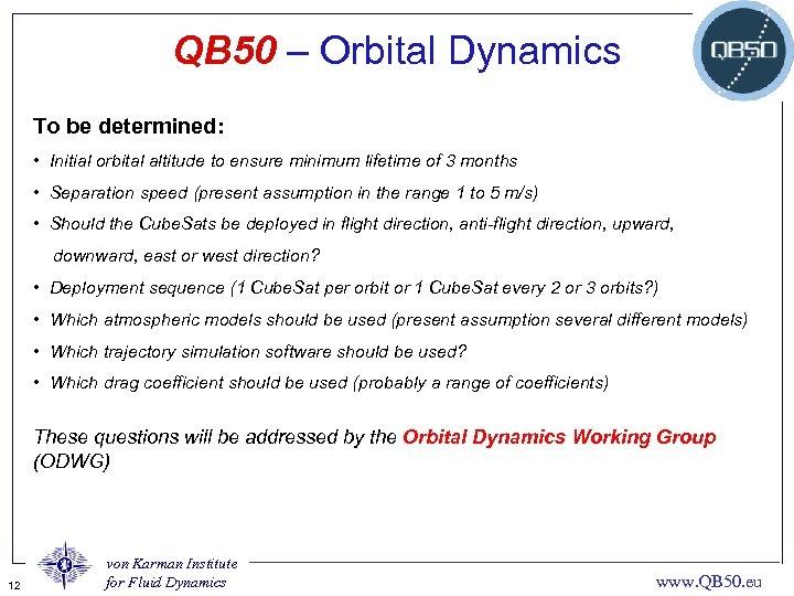 QB 50 – Orbital Dynamics To be determined: • Initial orbital altitude to ensure