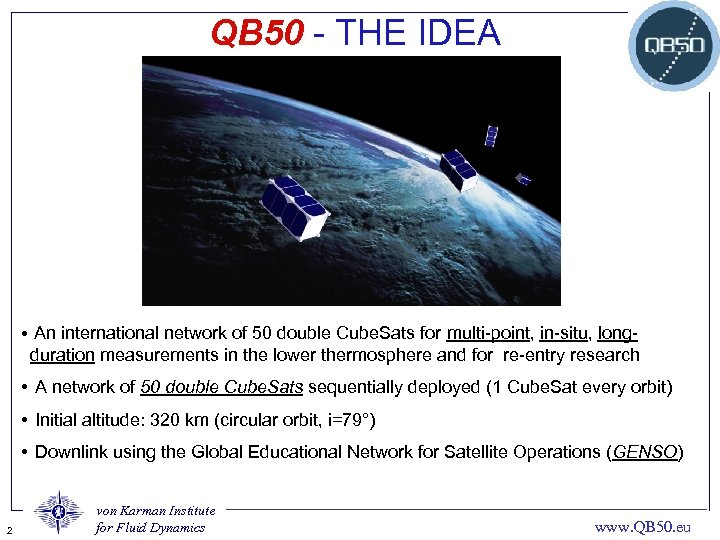 QB 50 - THE IDEA • An international network of 50 double Cube. Sats