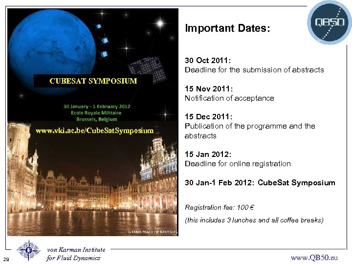 Important Dates: 30 Oct 2011: Deadline for the submission of abstracts CUBESAT SYMPOSIUM www.
