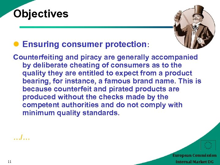Objectives l Ensuring consumer protection: Counterfeiting and piracy are generally accompanied by deliberate cheating
