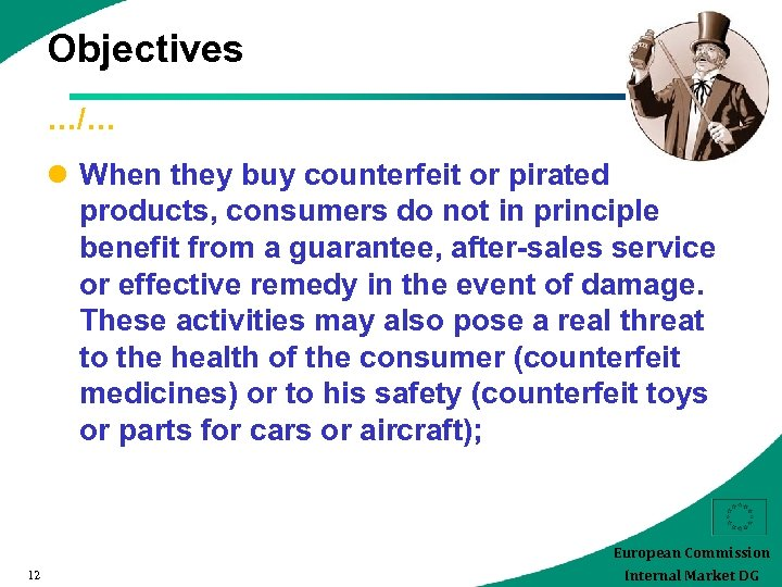 Objectives …/… l When they buy counterfeit or pirated products, consumers do not in