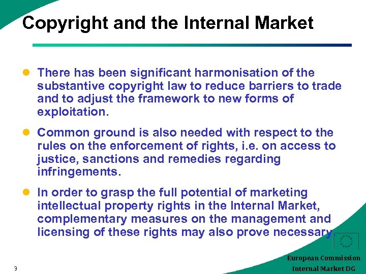 Copyright and the Internal Market l There has been significant harmonisation of the substantive