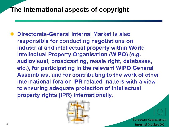 The international aspects of copyright l Directorate-General Internal Market is also responsible for conducting