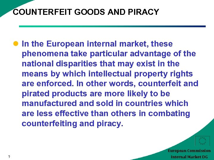 COUNTERFEIT GOODS AND PIRACY l In the European internal market, these phenomena take particular
