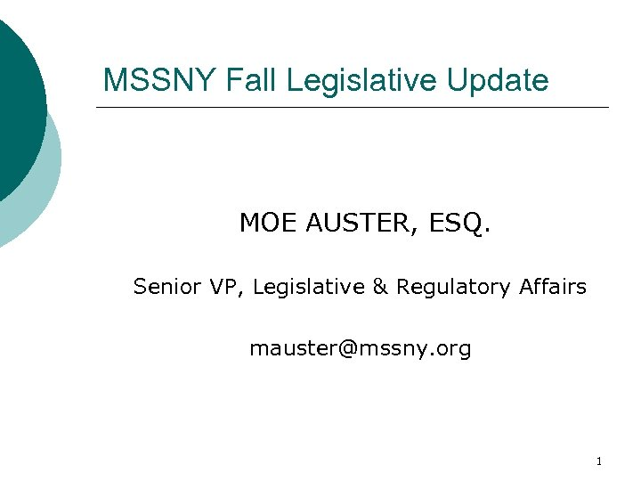 MSSNY Fall Legislative Update MOE AUSTER, ESQ. Senior VP, Legislative & Regulatory Affairs mauster@mssny.