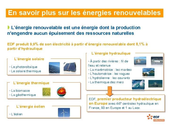 En savoir plus sur les énergies renouvelables » L'énergie renouvelable est une énergie dont