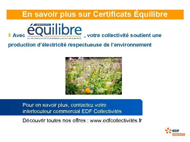 En savoir plus sur Certificats Équilibre » Avec , votre collectivité soutient une production