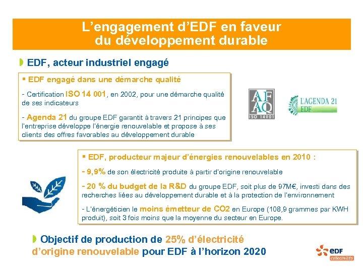 L'engagement d'EDF en faveur du développement durable » EDF, acteur industriel engagé § EDF