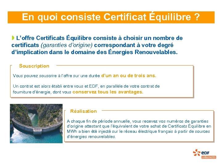 En quoi consiste Certificat Équilibre ? » L'offre Certificats Équilibre consiste à choisir un