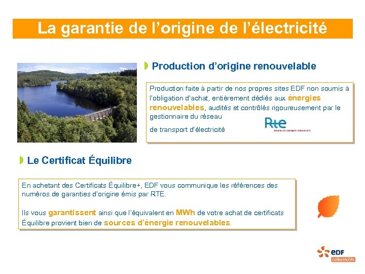 La garantie de l'origine de l'électricité » Production d'origine renouvelable Production faite à partir