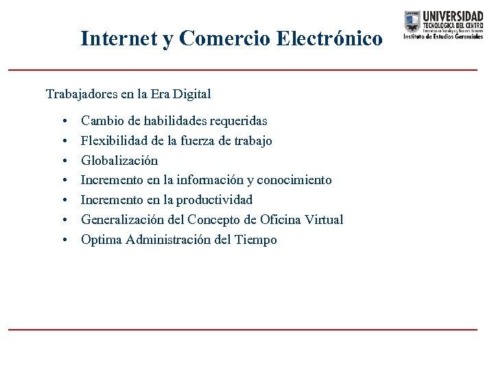 Internet y Comercio Electrónico Trabajadores en la Era Digital • • Cambio de habilidades