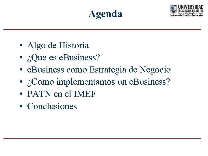 Agenda • • • Algo de Historia ¿Que es e. Business? e. Business como