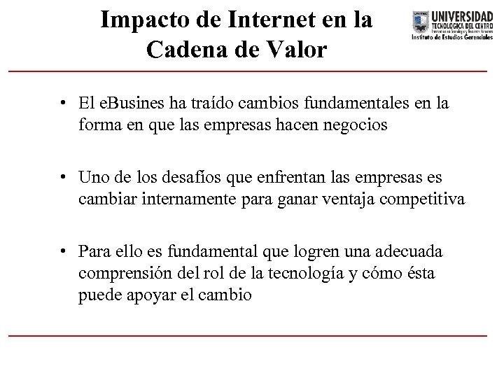 Impacto de Internet en la Cadena de Valor • El e. Busines ha traído