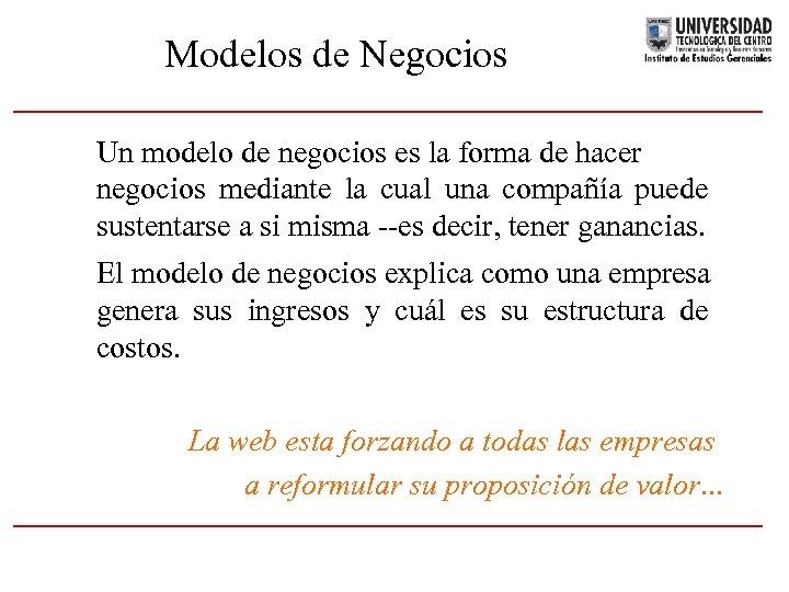 Modelos de Negocios Un modelo de negocios es la forma de hacer negocios mediante