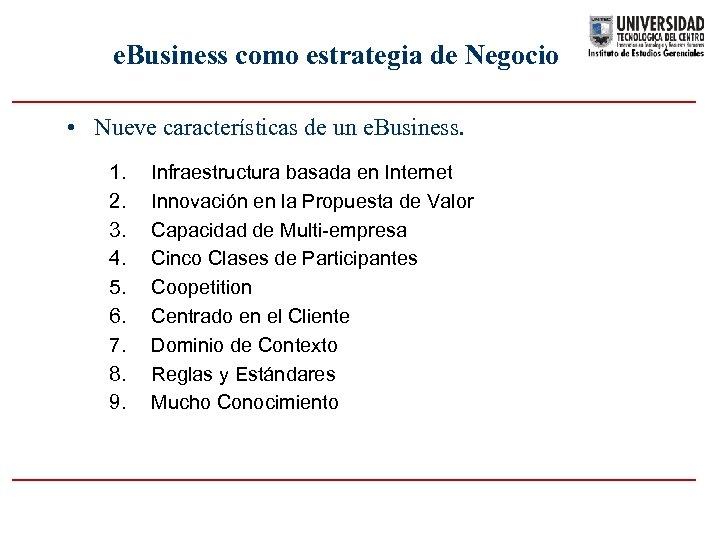 e. Business como estrategia de Negocio • Nueve características de un e. Business. 1.