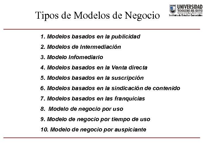 Tipos de Modelos de Negocio 1. Modelos basados en la publicidad 2. Modelos de