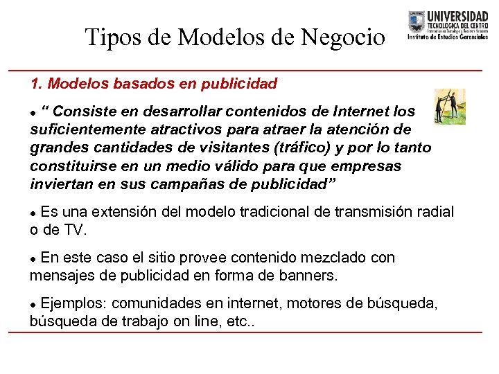 """Tipos de Modelos de Negocio 1. Modelos basados en publicidad """" Consiste en desarrollar"""