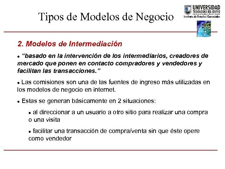 """Tipos de Modelos de Negocio 2. Modelos de Intermediación """"basado en la intervención de"""