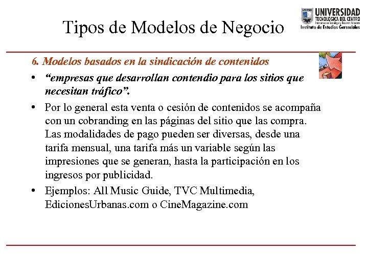 Tipos de Modelos de Negocio 6. Modelos basados en la sindicación de contenidos •