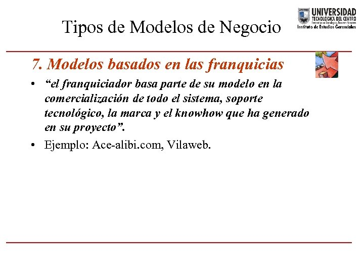 """Tipos de Modelos de Negocio 7. Modelos basados en las franquicias • """"el franquiciador"""