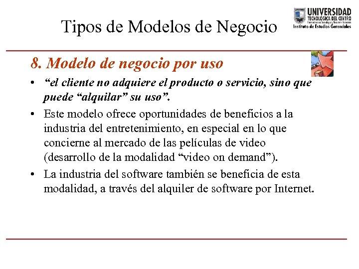 """Tipos de Modelos de Negocio 8. Modelo de negocio por uso • """"el cliente"""