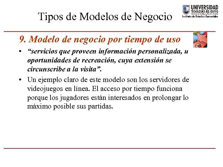 Tipos de Modelos de Negocio 9. Modelo de negocio por tiempo de uso •