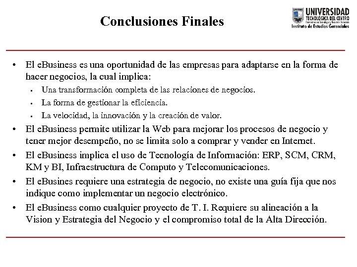 Conclusiones Finales • El e. Business es una oportunidad de las empresas para adaptarse
