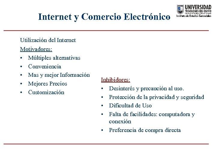 Internet y Comercio Electrónico Utilización del Internet Motivadores: • Múltiples alternativas • Conveniencia •
