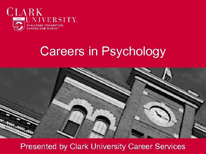 Careers in Psychology Presented by Clark University Career Services