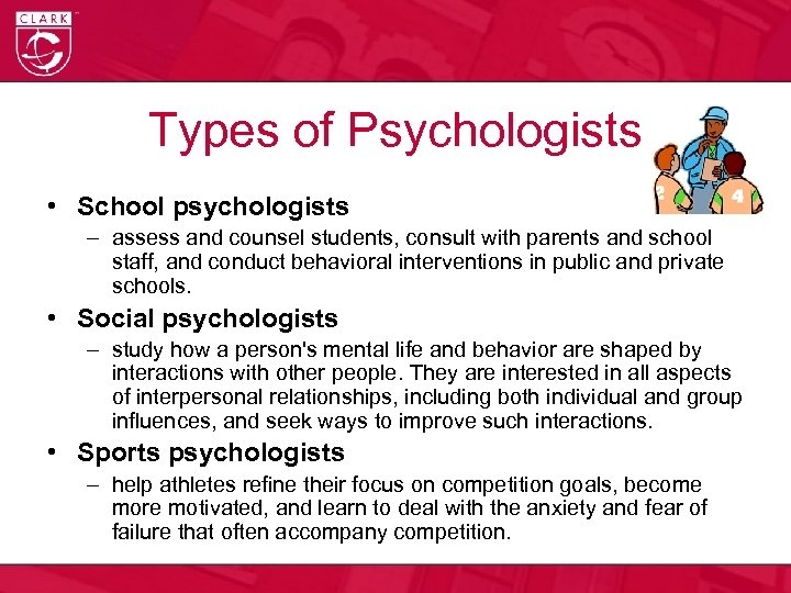 Types of Psychologists • School psychologists – assess and counsel students, consult with parents