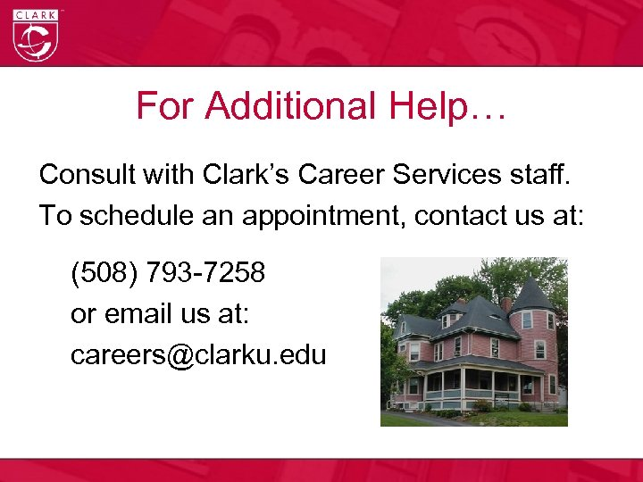 For Additional Help… Consult with Clark's Career Services staff. To schedule an appointment, contact