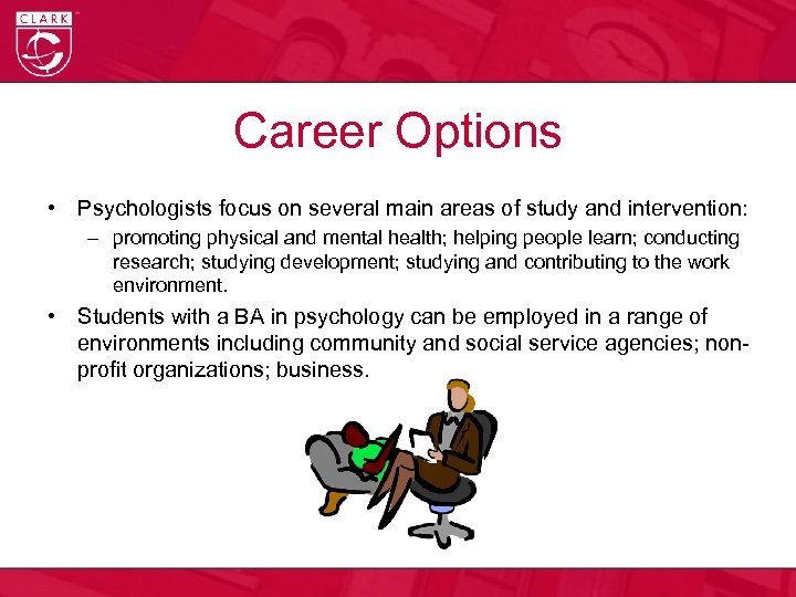 Career Options • Psychologists focus on several main areas of study and intervention: –