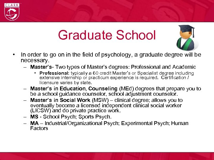Graduate School • In order to go on in the field of psychology, a