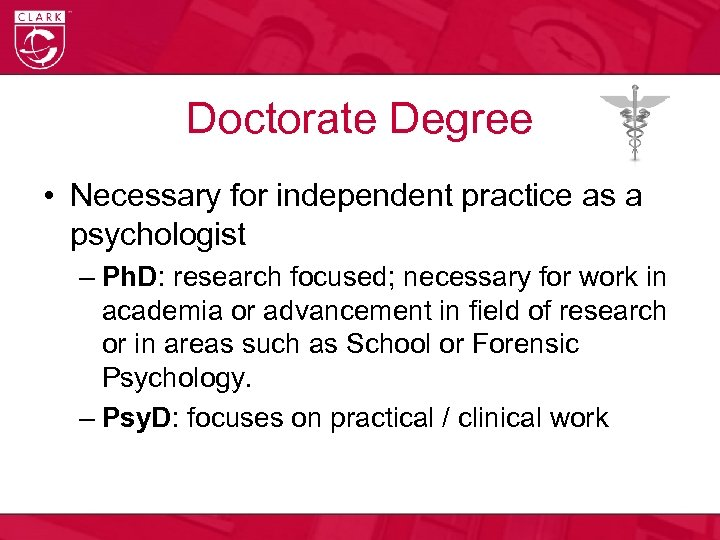 Doctorate Degree • Necessary for independent practice as a psychologist – Ph. D: research