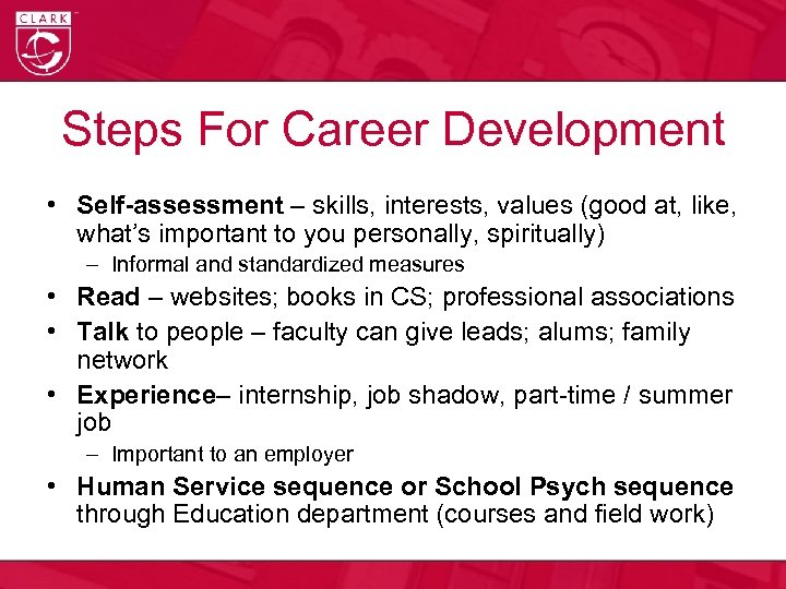 Steps For Career Development • Self-assessment – skills, interests, values (good at, like, what's