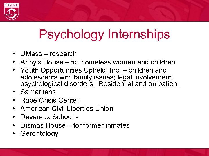 Psychology Internships • UMass – research • Abby's House – for homeless women and