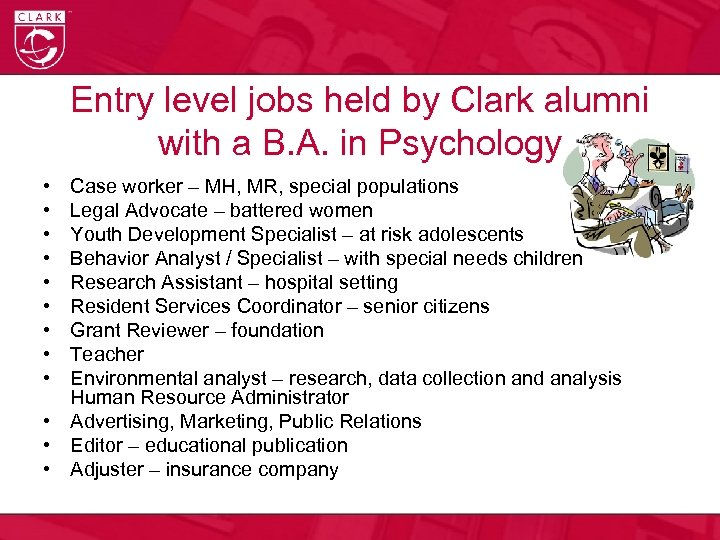 Entry level jobs held by Clark alumni with a B. A. in Psychology •