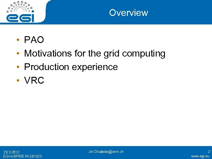 Overview • • PAO Motivations for the grid computing Production experience VRC 29. 3.