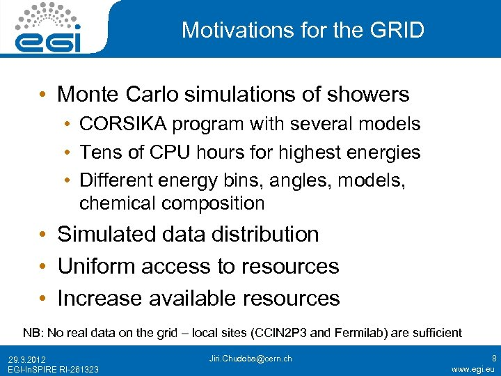 Motivations for the GRID • Monte Carlo simulations of showers • CORSIKA program with